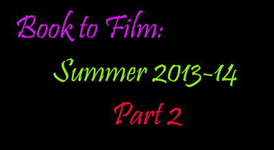 Book To Film: Summer 2013-14 Part 2