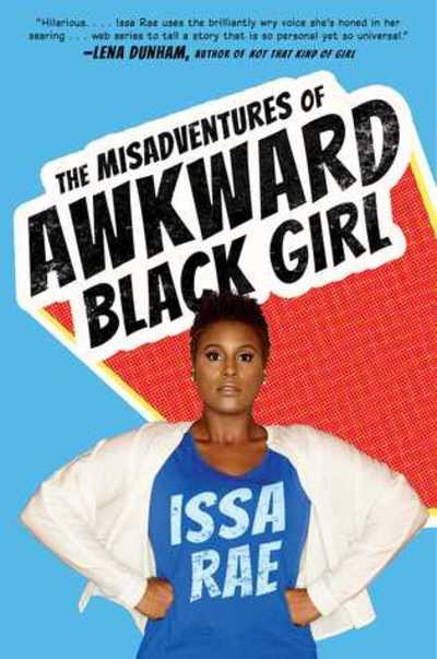 awkward black girl, Issa Rae, The Misadventures of Awkward Black Girl
