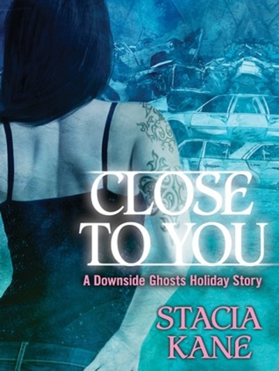Close to you, Stacia Kane, Downside Ghosts, urban fantasy, Downside Ghosts Christmas special