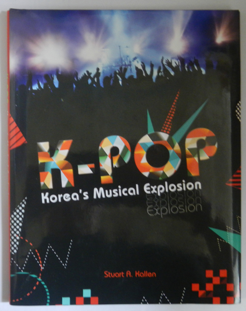 K-Pop: Korea's Musical Explosion by Stuart A. Kallen