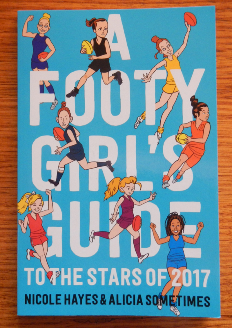 A Footy Girl's Guide To The Stars Of 2017 by Nicole Hayes & Alicia Sometimes