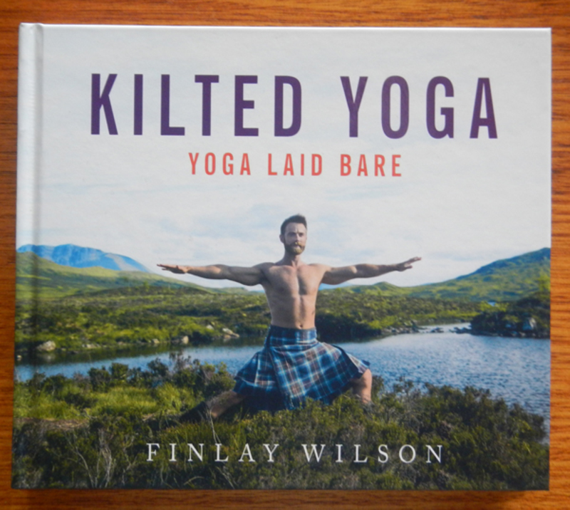 Kilted Yoga: Yoga Laid Bare by Finlay Wilson