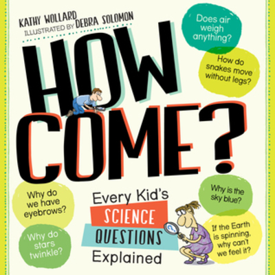 How Come? Every Kid's Science Questions Explained, science books for kids, Kathy Wollard, Debra Solomon