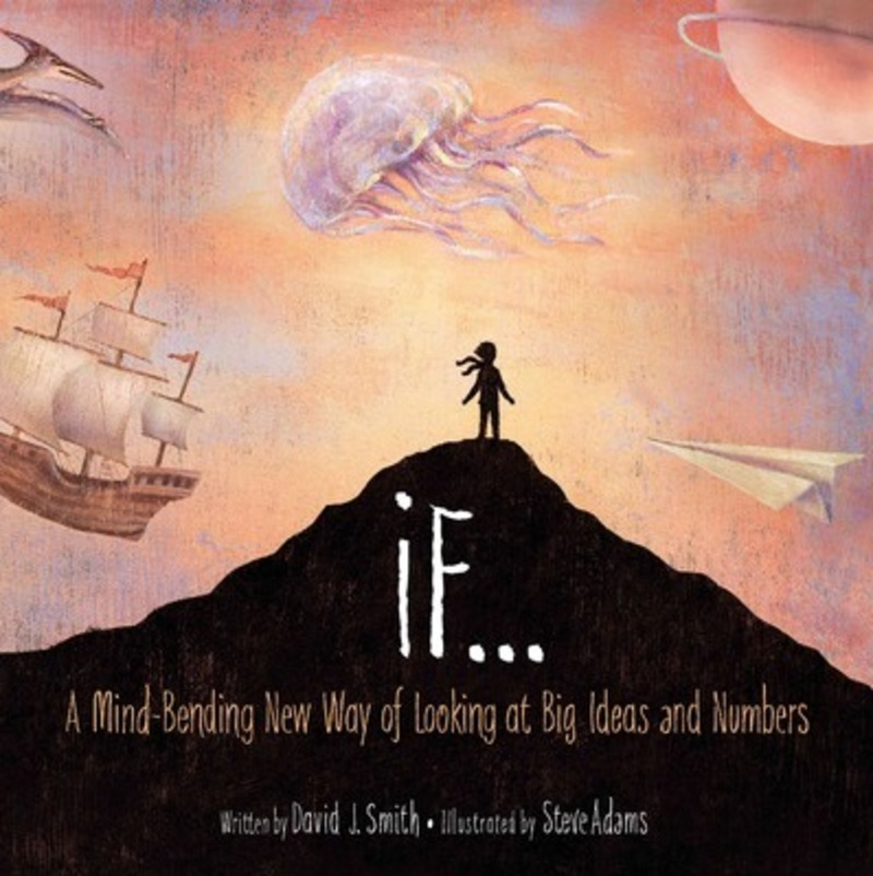 If, children's books about numbers  - If : A Mind Bending Way of Looking at Big Ideas and Numbers