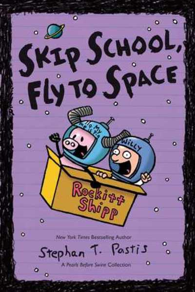 Skip School Fly to Space, Stephen Pastis, comics for kids, Pearls Before Swine
