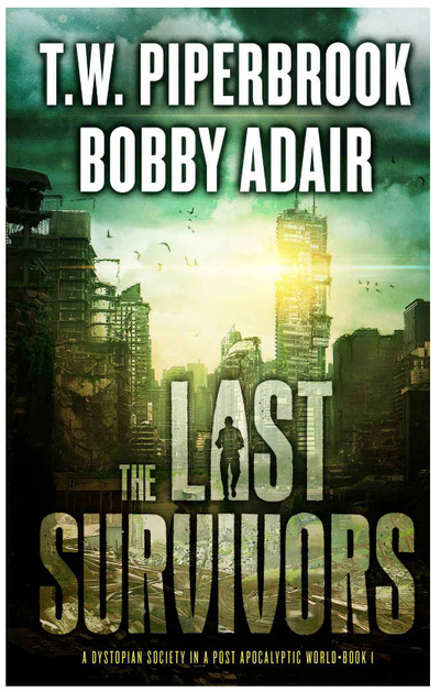 The Last Survivors Book 1 by Bobby Adair & T. W. Piperbrook