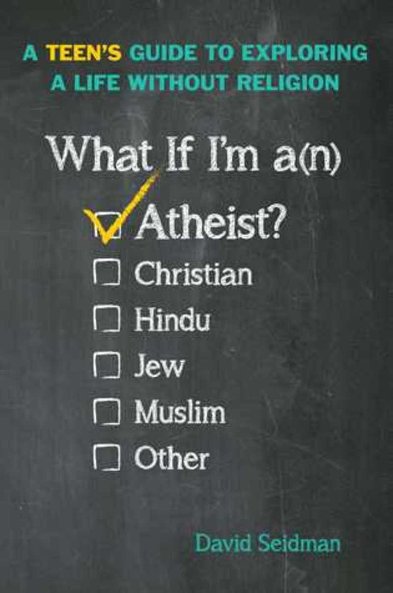 What If I'm an Atheist? Atheist books for teens, books on religion for teens